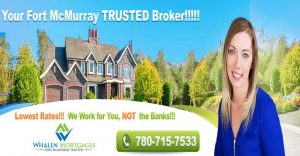 Fort McMurray Mortgage Broker best mortgage rates on your refinance